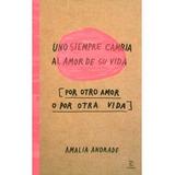 Uno Siempre Cambia Al Amor De Su Vida, Libro Amalia Andrade