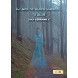 Libro: Novela  Al Mes De Haber Muerto... Volví  (misterio)