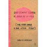 Uno Siempre Cambia Al Amor De Su Vida Libro D Amelia Andrade
