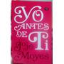 Yo Antes De Ti. Jojo Moyes. | LEEECUADOR